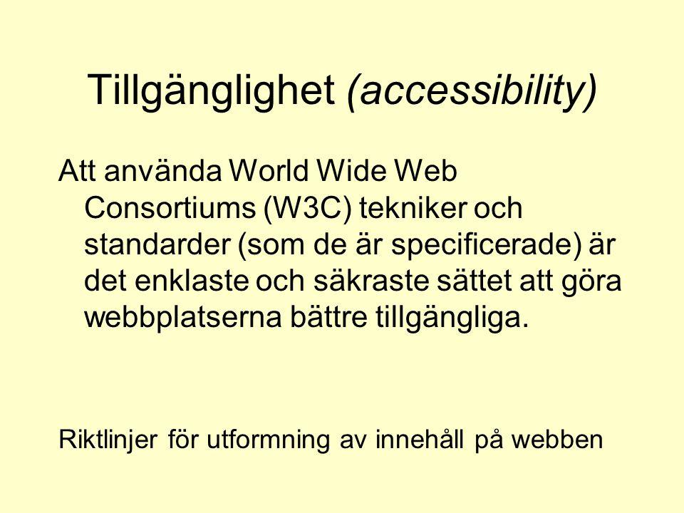 Tillgänglighet (accessibility) Att använda World Wide Web Consortiums (W3C) tekniker och standarder (som de är specificerade) är det enklaste och säkraste sättet att göra webbplatserna bättre tillgängliga.