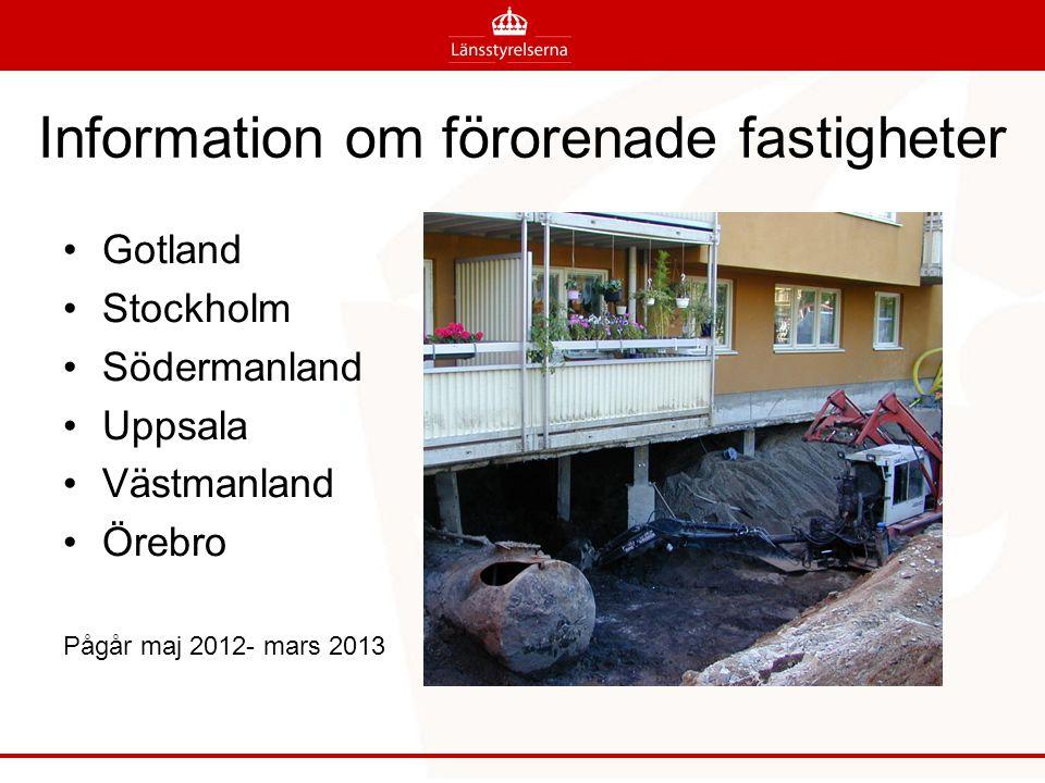 Information om förorenade fastigheter Gotland Stockholm Södermanland Uppsala Västmanland Örebro Pågår maj 2012- mars 2013
