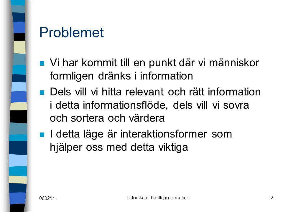 060214 Utforska och hitta information3 Historik Vannevar Bush: Memex, -45 Doug Engelbart: NLS, 60-talet Memory Extender, Jones -86 Apple's HyperCard -87 Latent Semantic Analysis -88