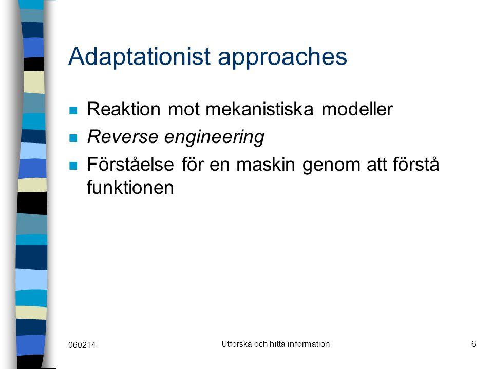060214 Utforska och hitta information6 Adaptationist approaches Reaktion mot mekanistiska modeller Reverse engineering Förståelse för en maskin genom att förstå funktionen