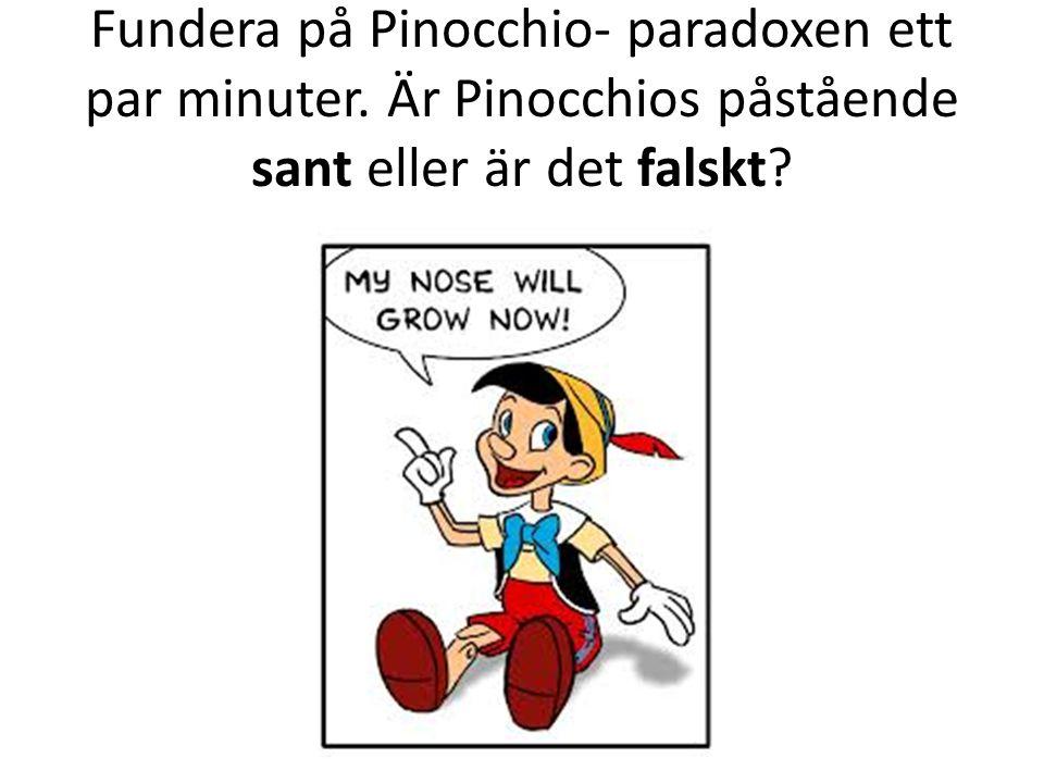 Fundera på Pinocchio- paradoxen ett par minuter. Är Pinocchios påstående sant eller är det falskt?