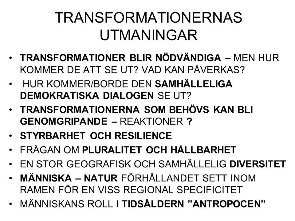 TRANSFORMATIONERNAS UTMANINGAR TRANSFORMATIONER BLIR NÖDVÄNDIGA – MEN HUR KOMMER DE ATT SE UT? VAD KAN PÅVERKAS? HUR KOMMER/BORDE DEN SAMHÄLLELIGA DEM