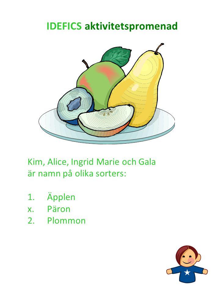 Kim, Alice, Ingrid Marie och Gala är namn på olika sorters: 1.Äpplen x.Päron 2. Plommon IDEFICS aktivitetspromenad