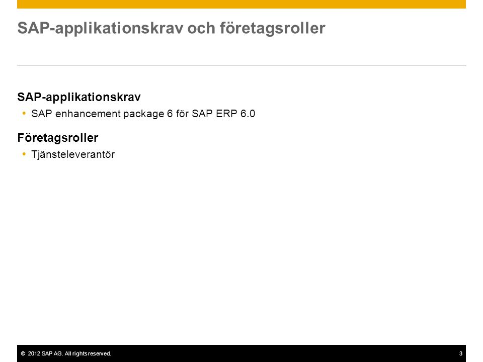 ©2012 SAP AG. All rights reserved.3 SAP-applikationskrav och företagsroller SAP-applikationskrav  SAP enhancement package 6 för SAP ERP 6.0 Företagsr