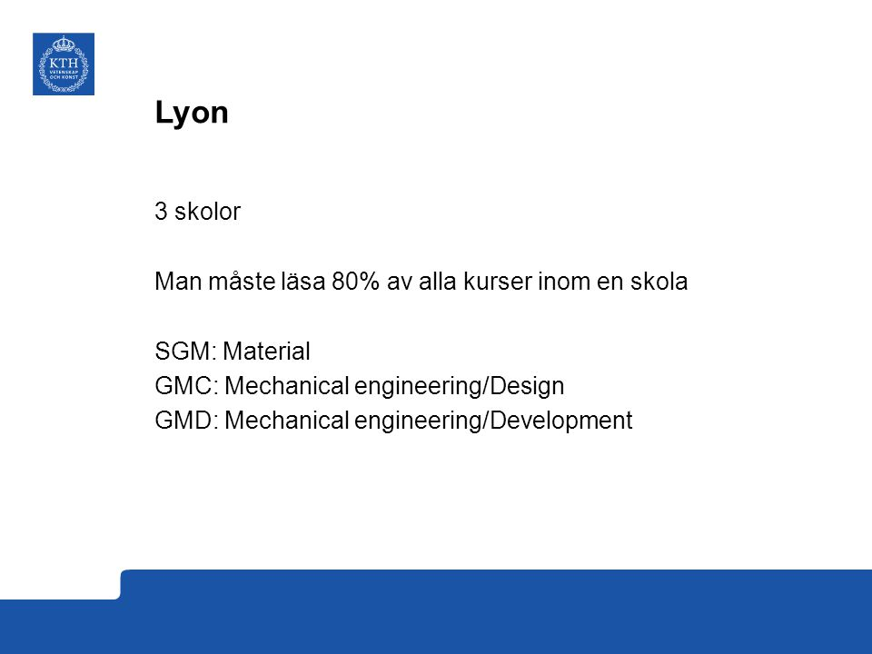 Lyon 3 skolor Man måste läsa 80% av alla kurser inom en skola SGM: Material GMC: Mechanical engineering/Design GMD: Mechanical engineering/Development