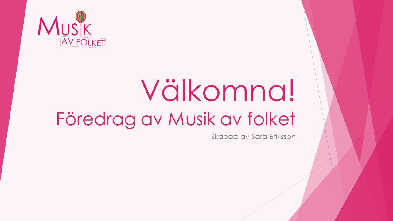 Välkomna! Föredrag av Musik av folket Skapad av Sara Eriksson