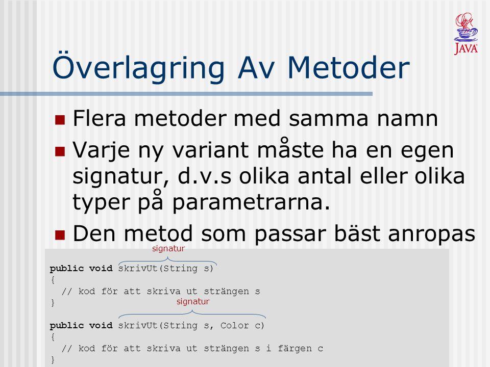 Överlagring Av Metoder Flera metoder med samma namn Varje ny variant måste ha en egen signatur, d.v.s olika antal eller olika typer på parametrarna.