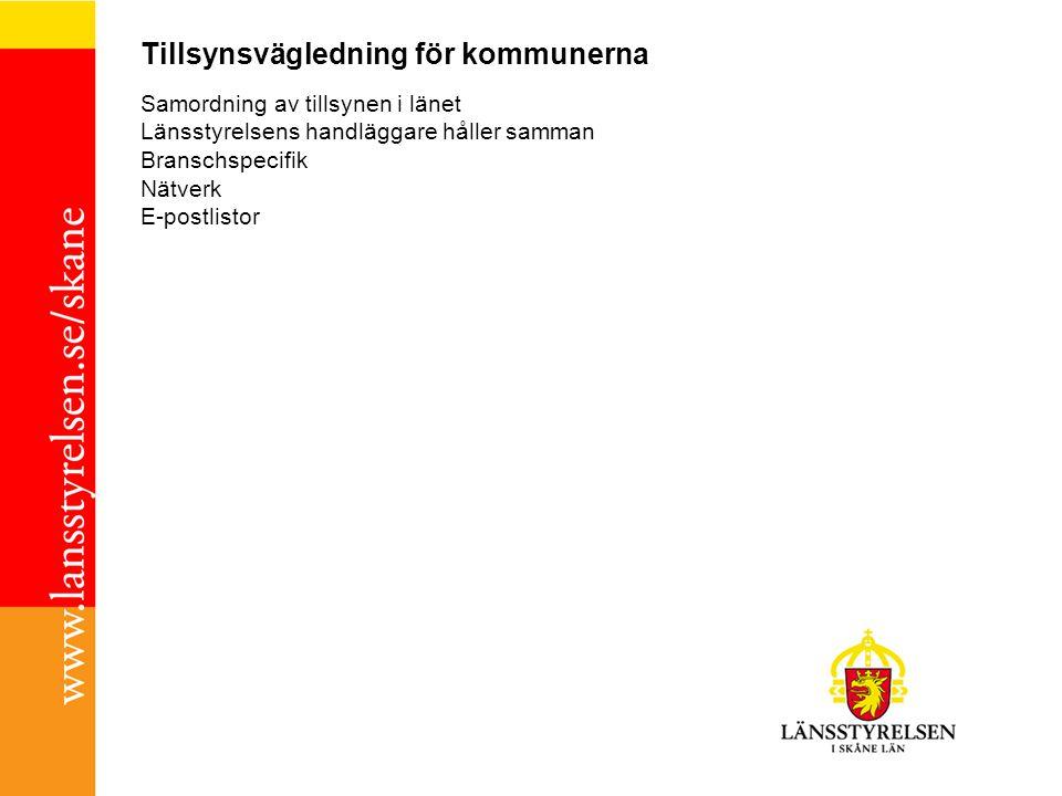 Tillsynsvägledning för kommunerna Samordning av tillsynen i länet Länsstyrelsens handläggare håller samman Branschspecifik Nätverk E-postlistor