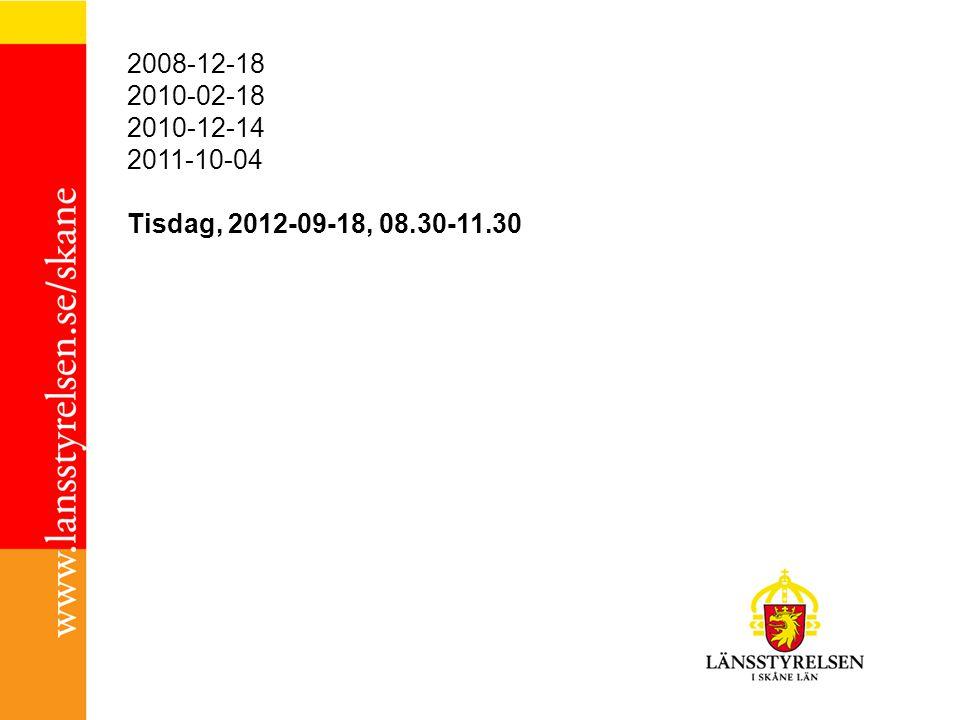 2008-12-18 2010-02-18 2010-12-14 2011-10-04 Tisdag, 2012-09-18, 08.30-11.30