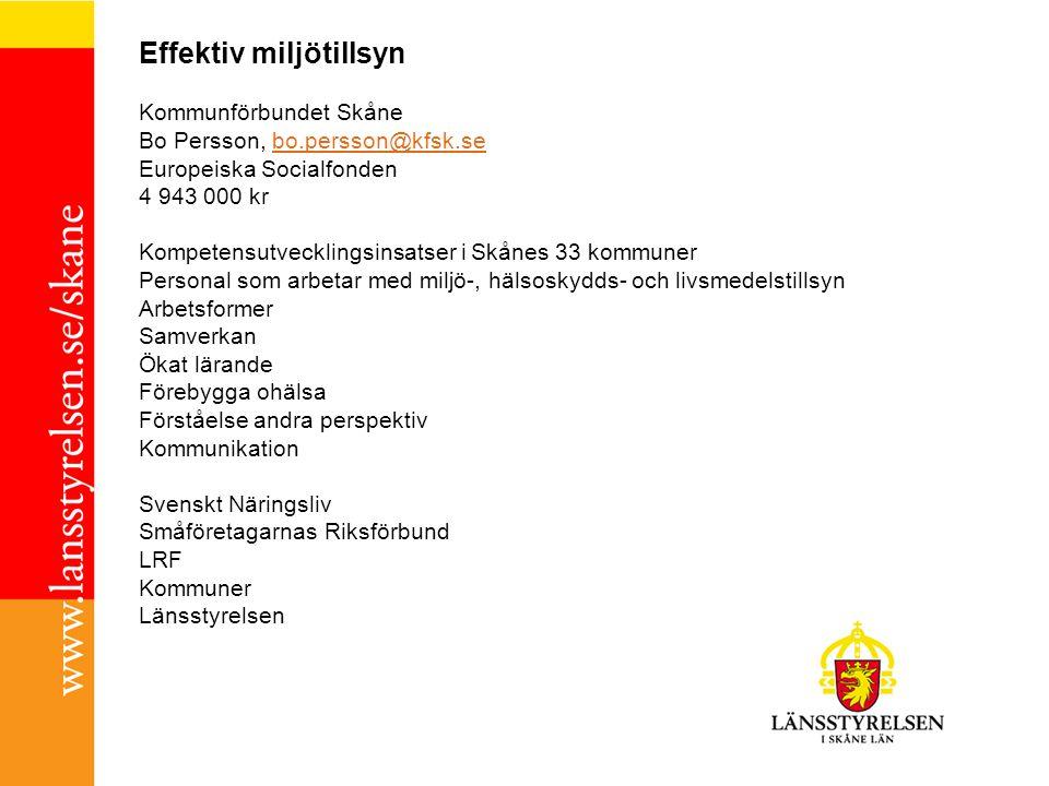 Effektiv miljötillsyn Kommunförbundet Skåne Bo Persson, bo.persson@kfsk.sebo.persson@kfsk.se Europeiska Socialfonden 4 943 000 kr Kompetensutvecklings
