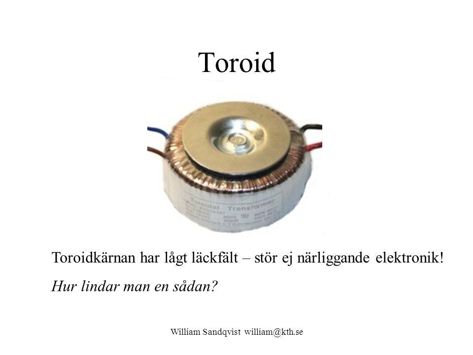 William Sandqvist william@kth.se Toroid Toroidkärnan har lågt läckfält – stör ej närliggande elektronik! Hur lindar man en sådan?