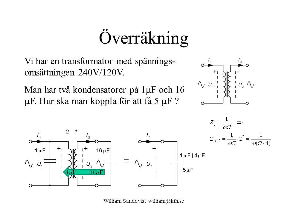 William Sandqvist william@kth.se Överräkning Vi har en transformator med spännings- omsättningen 240V/120V. Man har två kondensatorer på 1  F och 16