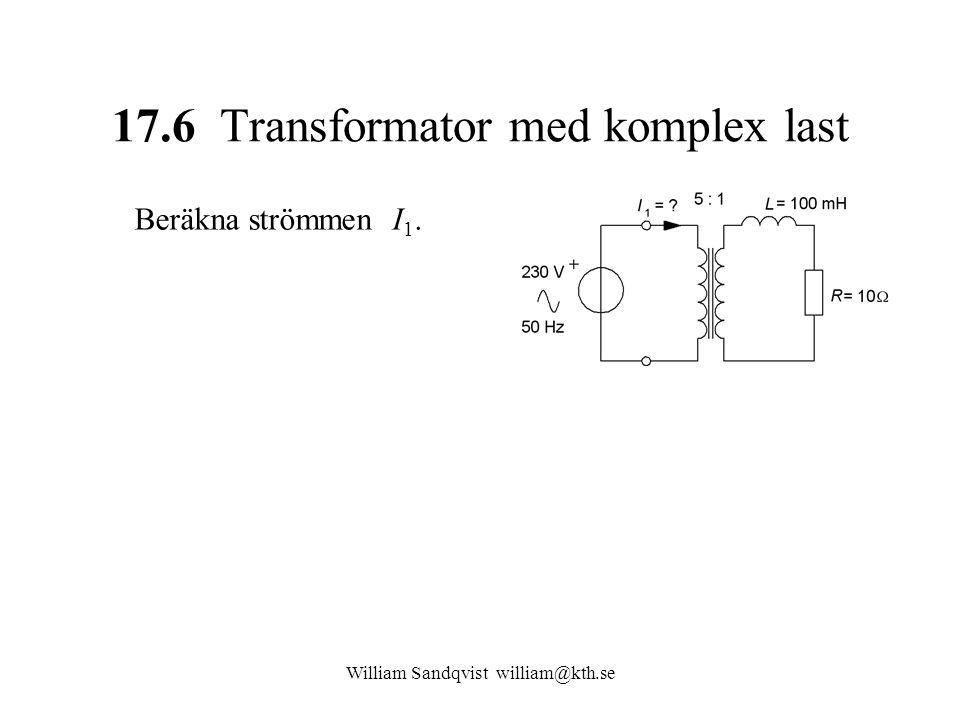 17.6 Transformator med komplex last Beräkna strömmen I 1.