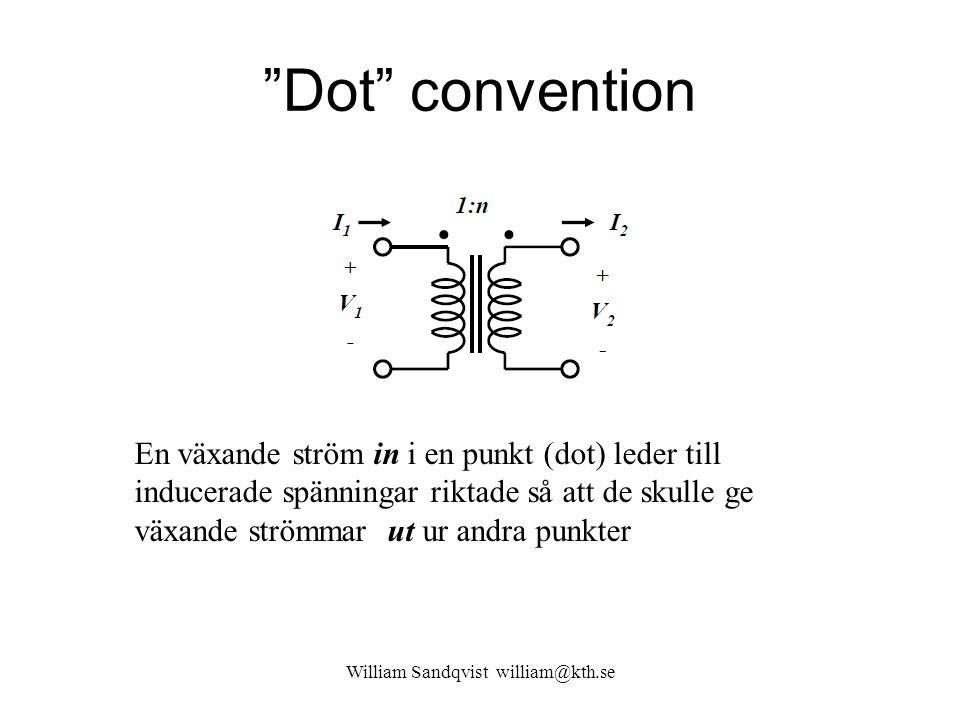 """""""Dot"""" convention William Sandqvist william@kth.se En växande ström in i en punkt (dot) leder till inducerade spänningar riktade så att de skulle ge vä"""