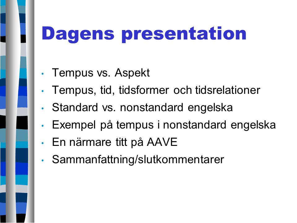 Dagens presentation Tempus vs. Aspekt Tempus, tid, tidsformer och tidsrelationer Standard vs. nonstandard engelska Exempel på tempus i nonstandard eng