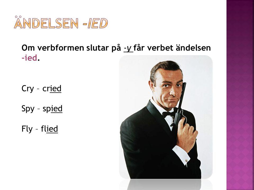 Om verbformen slutar på -y får verbet ändelsen -ied. Cry – cried Spy – spied Fly – flied