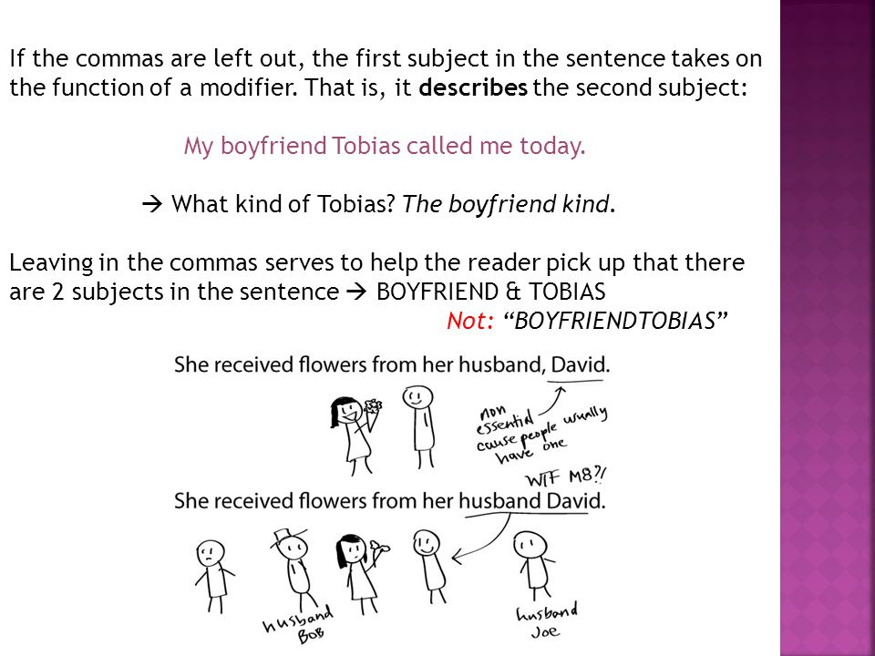 If the commas are left out, the first subject in the sentence takes on the function of a modifier. That is, it describes the second subject: My boyfri