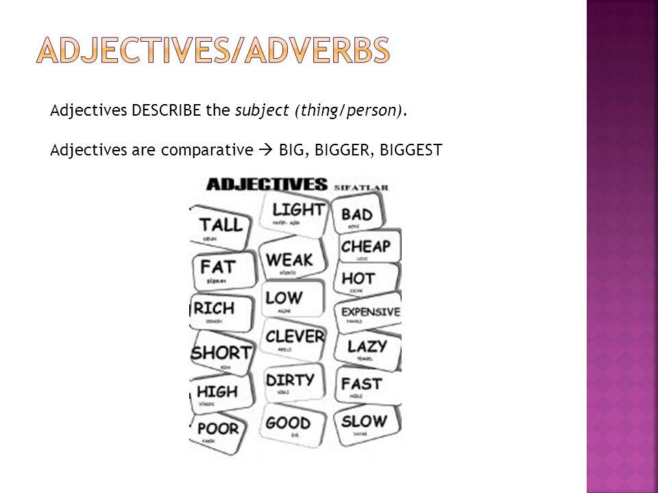 Adverben beskriver olika typer av verb, adjektiv eller andra adverb I engelskan lägger man ofta till ändelsen -ly på ett adverb.