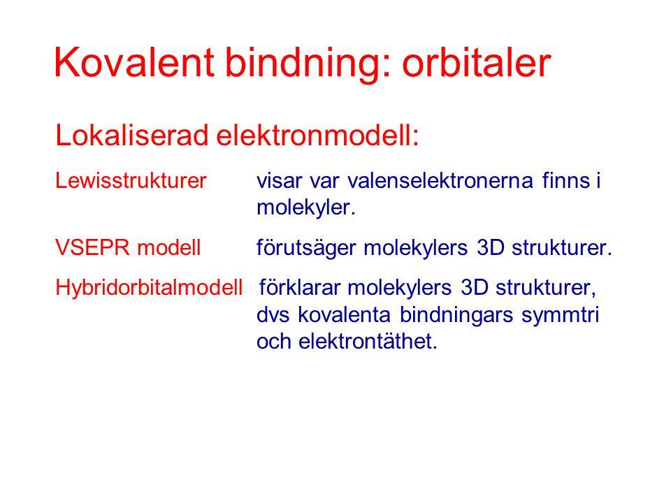 Kovalent bindning: orbitaler Lokaliserad elektronmodell: Lewisstrukturer visar var valenselektronerna finns i molekyler. VSEPR modell förutsäger molek