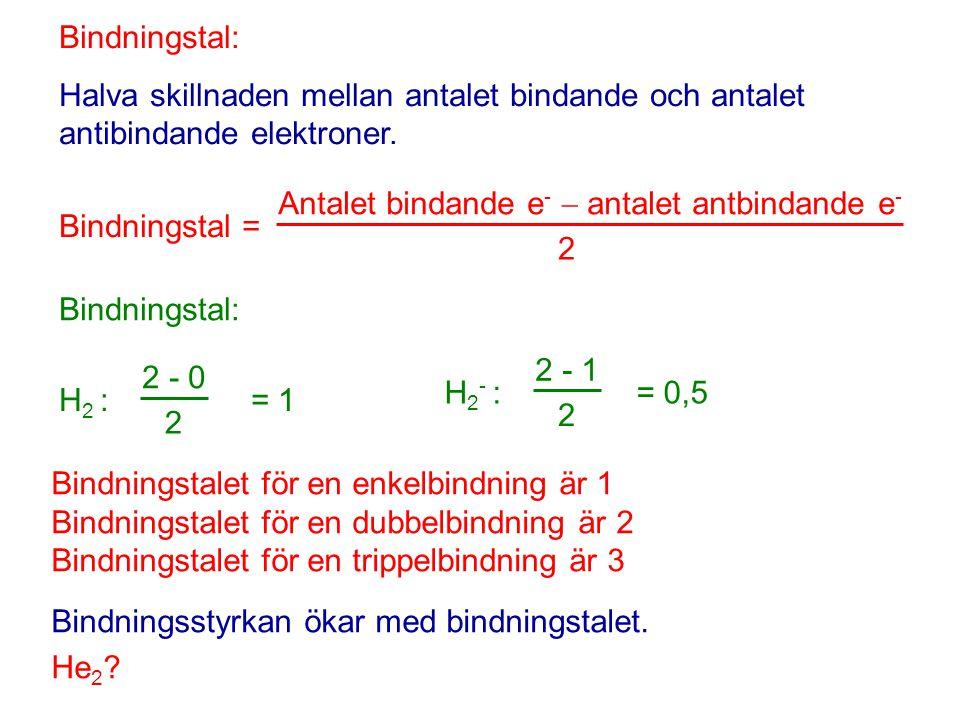 Bindningstal: Halva skillnaden mellan antalet bindande och antalet antibindande elektroner. Bindningstal = Antalet bindande e -  antalet antbindande