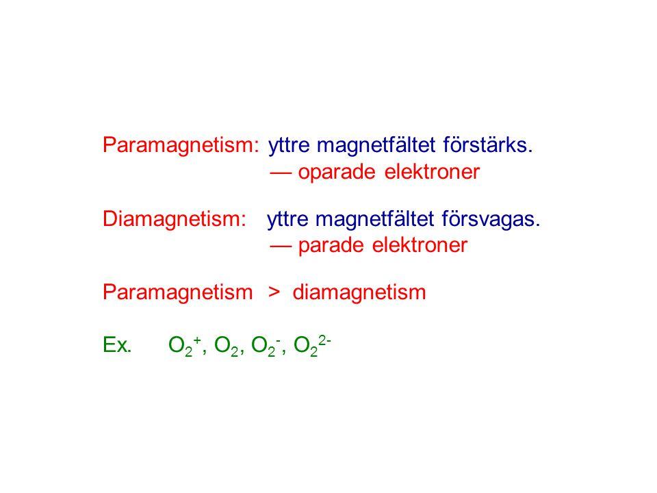 Paramagnetism: yttre magnetfältet förstärks. — oparade elektroner Diamagnetism: yttre magnetfältet försvagas. — parade elektroner Paramagnetism > diam