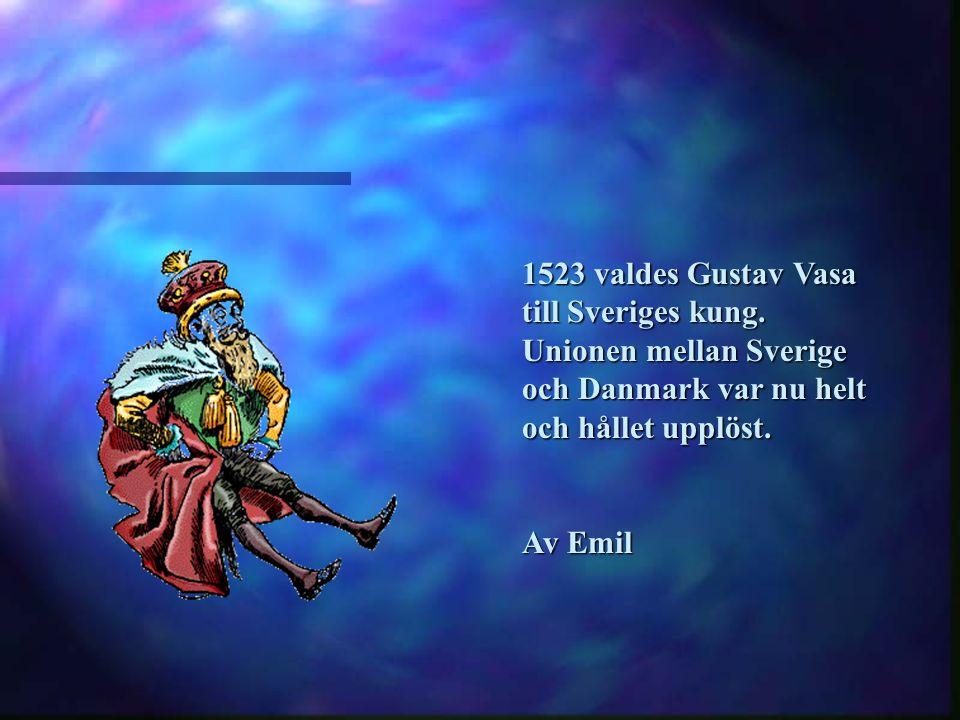 1523 valdes Gustav Vasa till Sveriges kung.