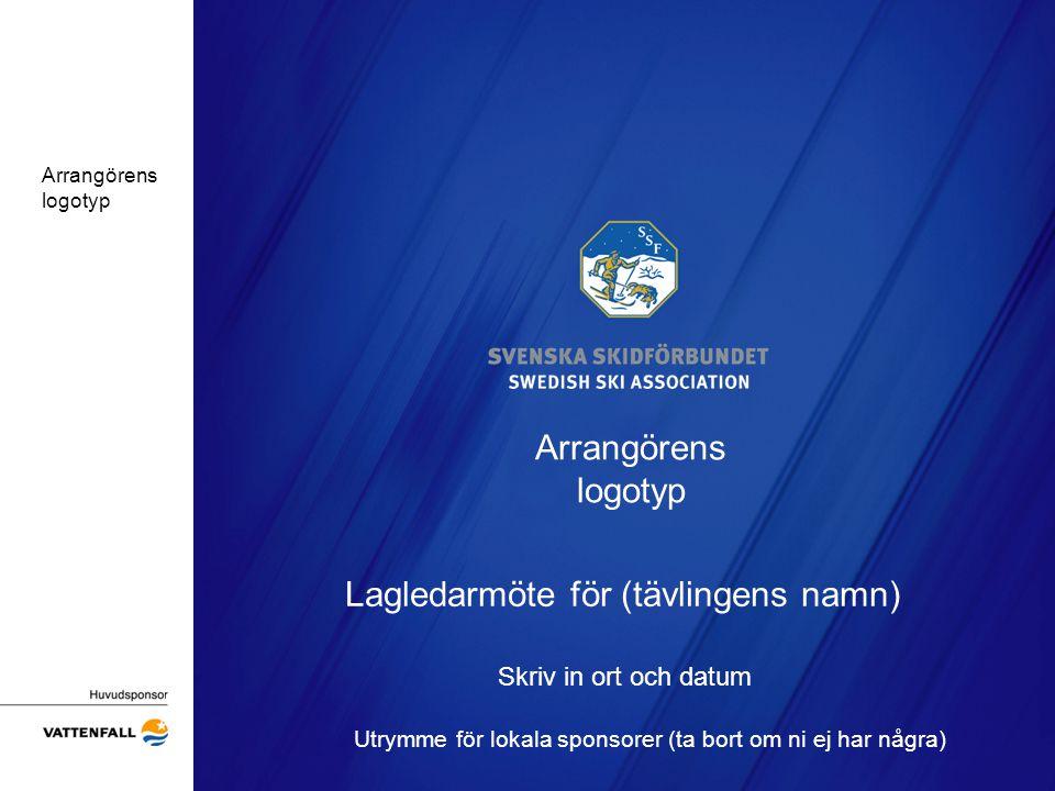 Arrangörens logotyp Lagledarmöte för (tävlingens namn) Skriv in ort och datum Utrymme för lokala sponsorer (ta bort om ni ej har några) Arrangörens logotyp