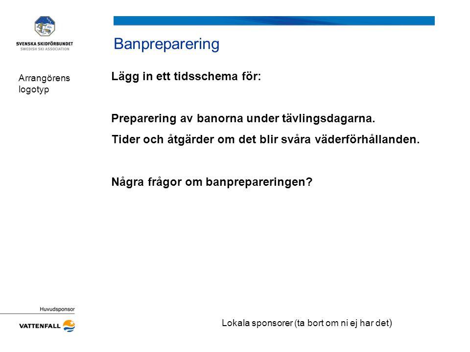Banpreparering Lägg in ett tidsschema för: Preparering av banorna under tävlingsdagarna. Tider och åtgärder om det blir svåra väderförhållanden. Några