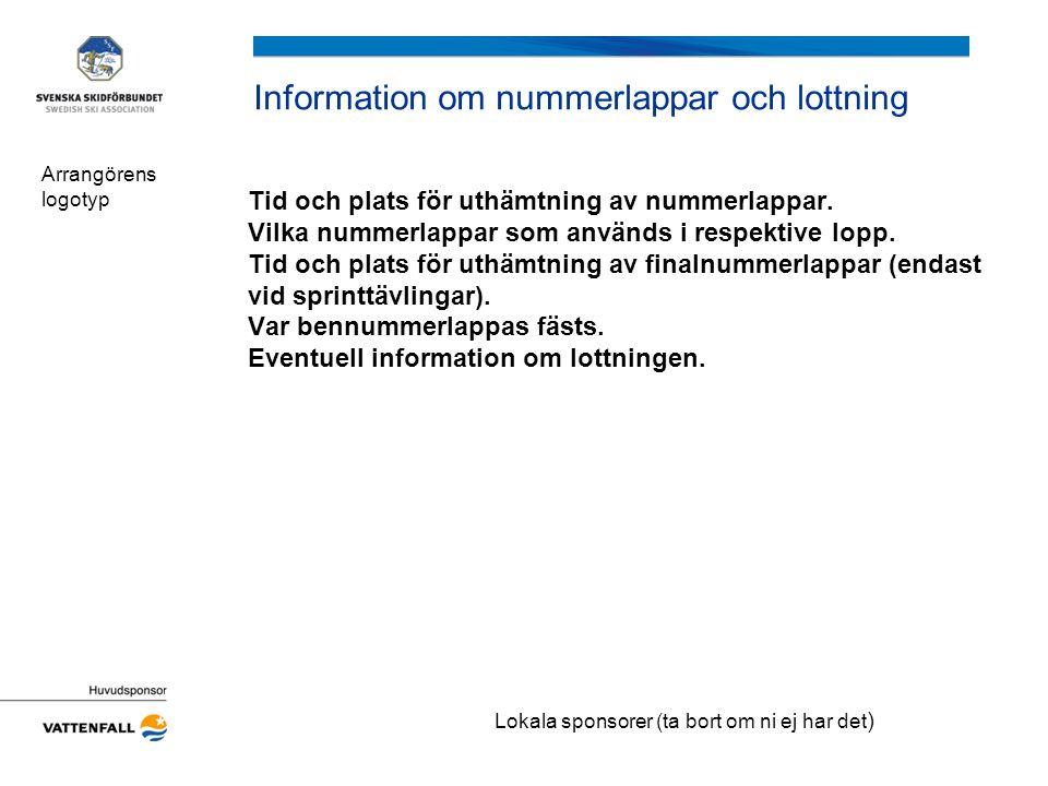 Information om nummerlappar och lottning Tid och plats för uthämtning av nummerlappar. Vilka nummerlappar som används i respektive lopp. Tid och plats