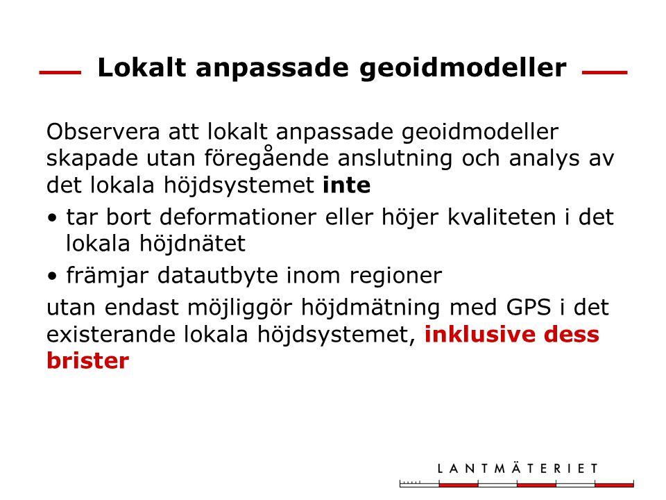 Lokalt anpassade geoidmodeller Observera att lokalt anpassade geoidmodeller skapade utan föregående anslutning och analys av det lokala höjdsystemet i