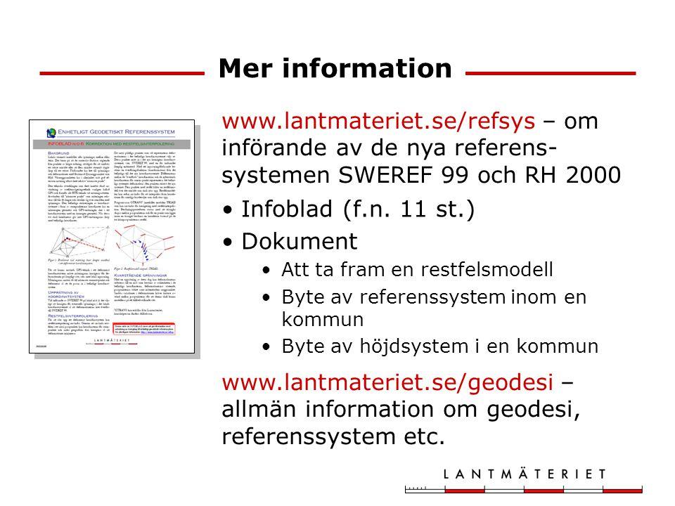 Mer information Infoblad (f.n. 11 st.) Dokument Att ta fram en restfelsmodell Byte av referenssystem inom en kommun Byte av höjdsystem i en kommun www