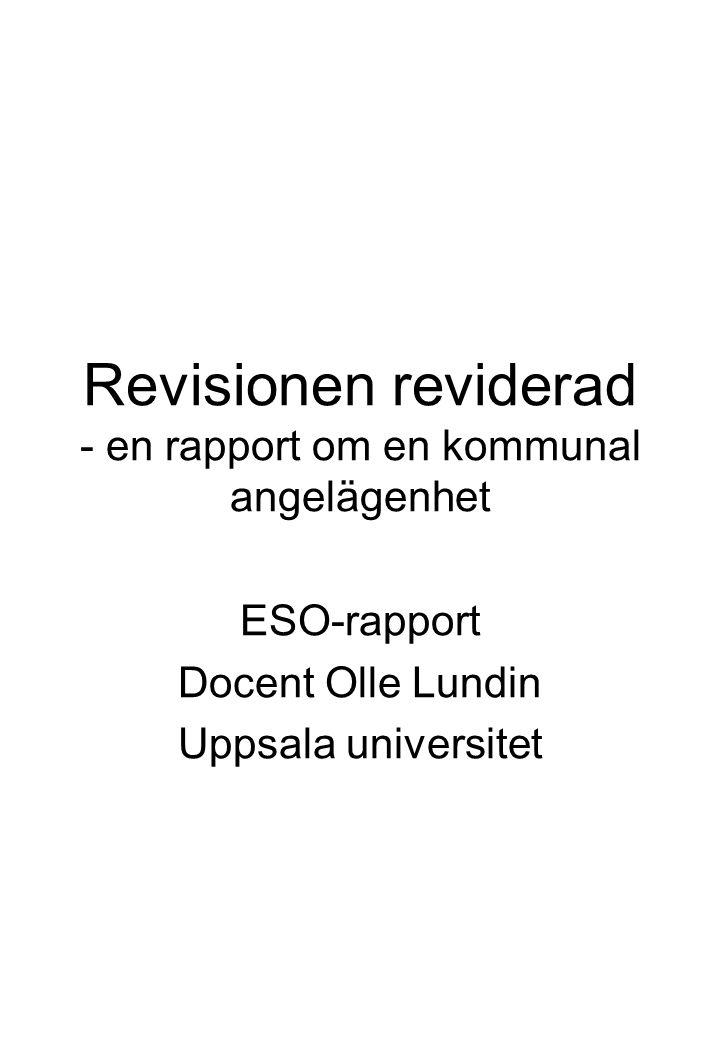 Revisionen reviderad - en rapport om en kommunal angelägenhet ESO-rapport Docent Olle Lundin Uppsala universitet