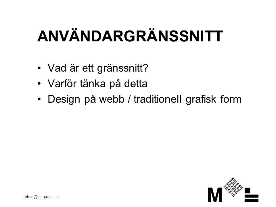 robert@magazine.se ANVÄNDARGRÄNSSNITT Vad är ett gränssnitt? Varför tänka på detta Design på webb / traditionell grafisk form