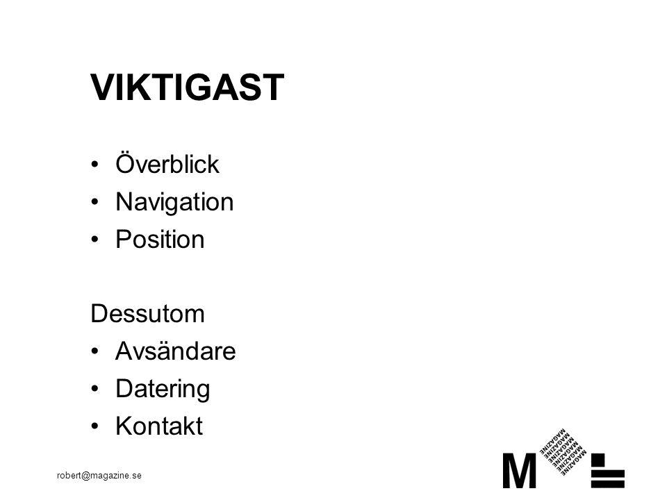 robert@magazine.se VIKTIGAST Överblick Navigation Position Dessutom Avsändare Datering Kontakt
