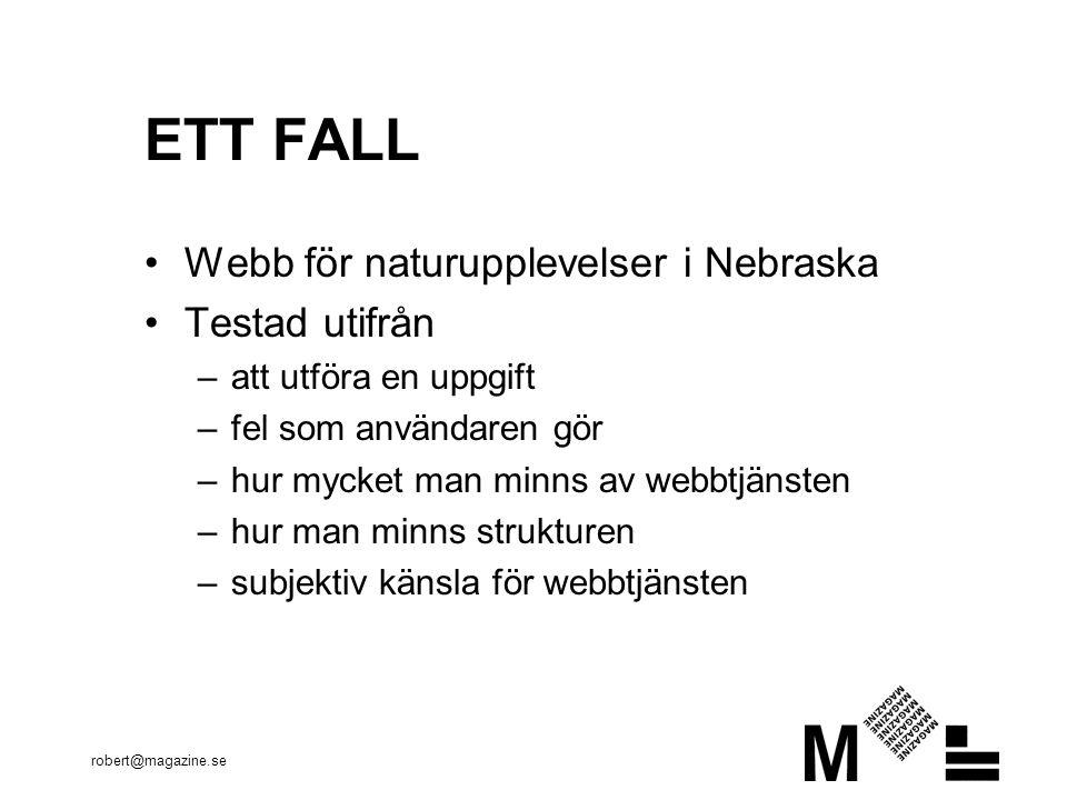 robert@magazine.se ETT FALL Webb för naturupplevelser i Nebraska Testad utifrån –att utföra en uppgift –fel som användaren gör –hur mycket man minns av webbtjänsten –hur man minns strukturen –subjektiv känsla för webbtjänsten