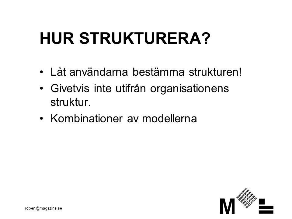 HUR STRUKTURERA? Låt användarna bestämma strukturen! Givetvis inte utifrån organisationens struktur. Kombinationer av modellerna
