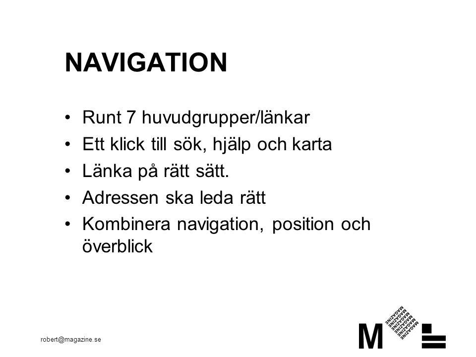 robert@magazine.se NAVIGATION Runt 7 huvudgrupper/länkar Ett klick till sök, hjälp och karta Länka på rätt sätt. Adressen ska leda rätt Kombinera navi