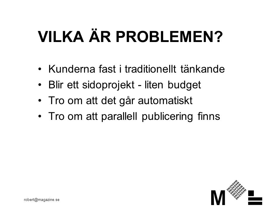 robert@magazine.se VILKA ÄR PROBLEMEN.