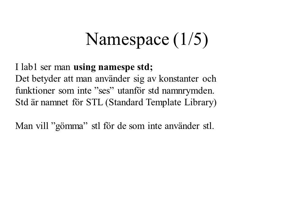 Namespace (1/5) I lab1 ser man using namespe std; Det betyder att man använder sig av konstanter och funktioner som inte ses utanför std namnrymden.