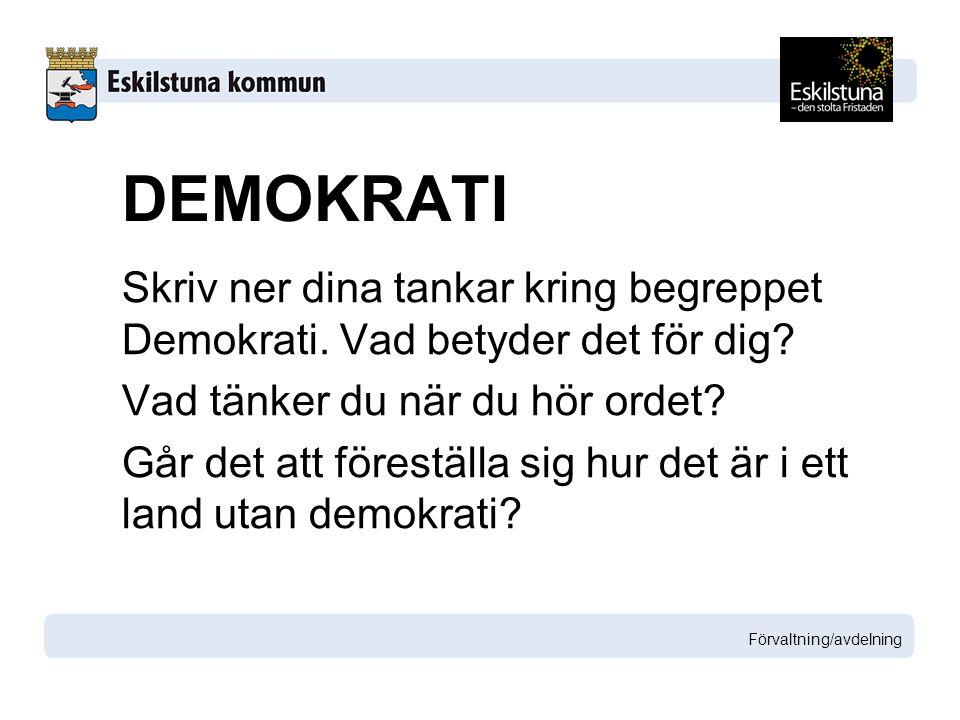 DEMOKRATI Skriv ner dina tankar kring begreppet Demokrati. Vad betyder det för dig? Vad tänker du när du hör ordet? Går det att föreställa sig hur det