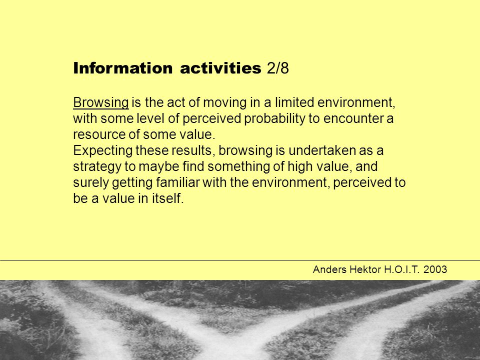 Anders Hektor H.O.I.T. 2003 Information activities 2/8 Browsing is the act of moving in a limited environment, with some level of perceived probabilit