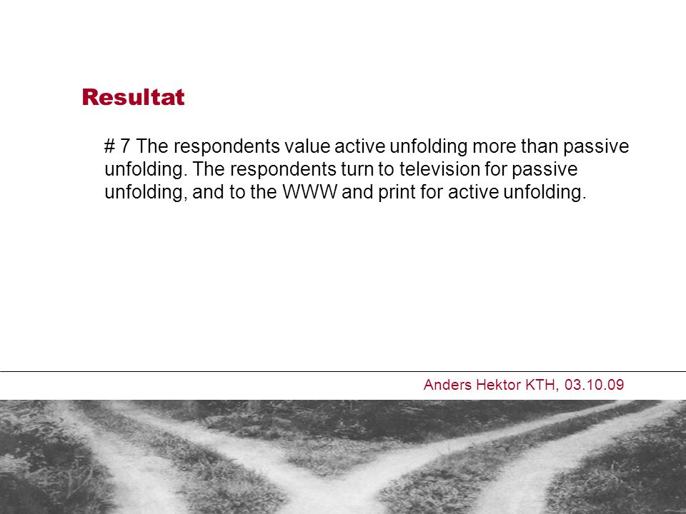 # 7 The respondents value active unfolding more than passive unfolding.