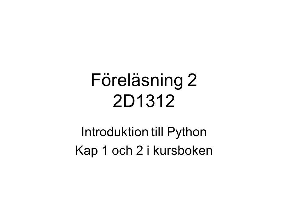 Föreläsning 2 2D1312 Introduktion till Python Kap 1 och 2 i kursboken