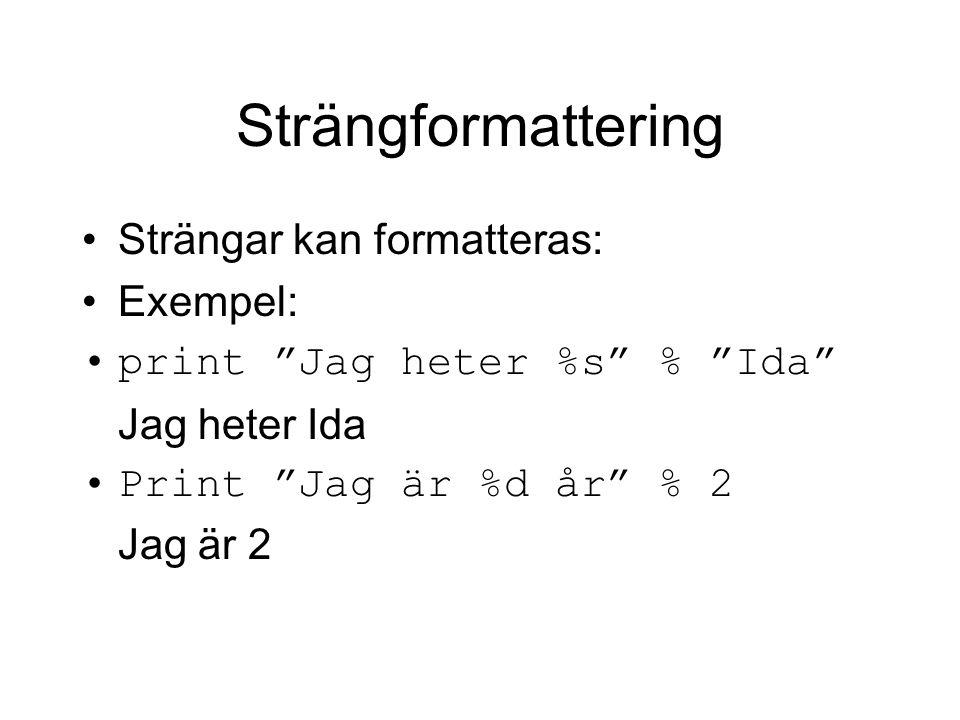 """Strängformattering Strängar kan formatteras: Exempel: print """"Jag heter %s"""" % """"Ida"""" Jag heter Ida Print """"Jag är %d år"""" % 2 Jag är 2"""