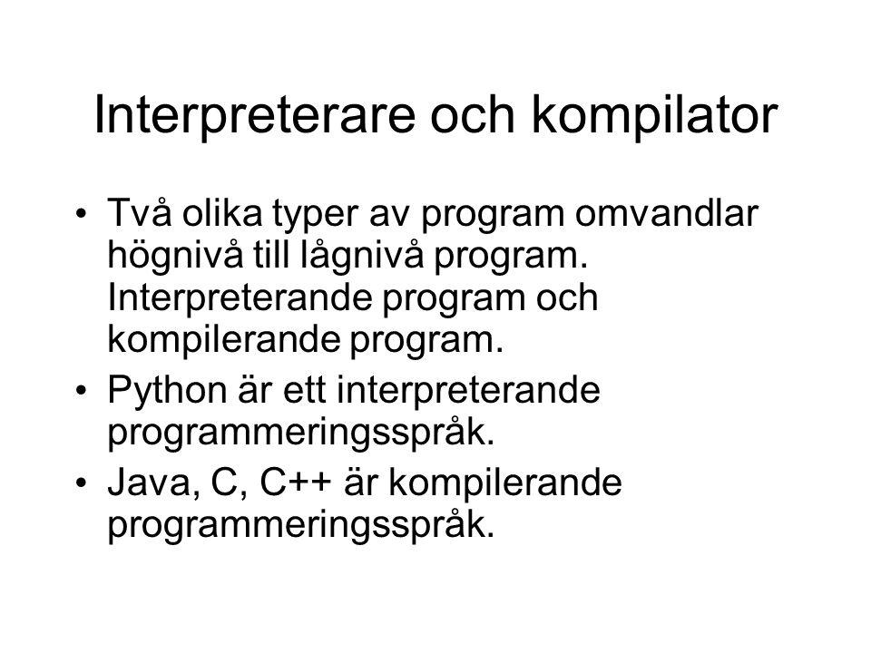 Interpreterare och kompilator Två olika typer av program omvandlar högnivå till lågnivå program. Interpreterande program och kompilerande program. Pyt