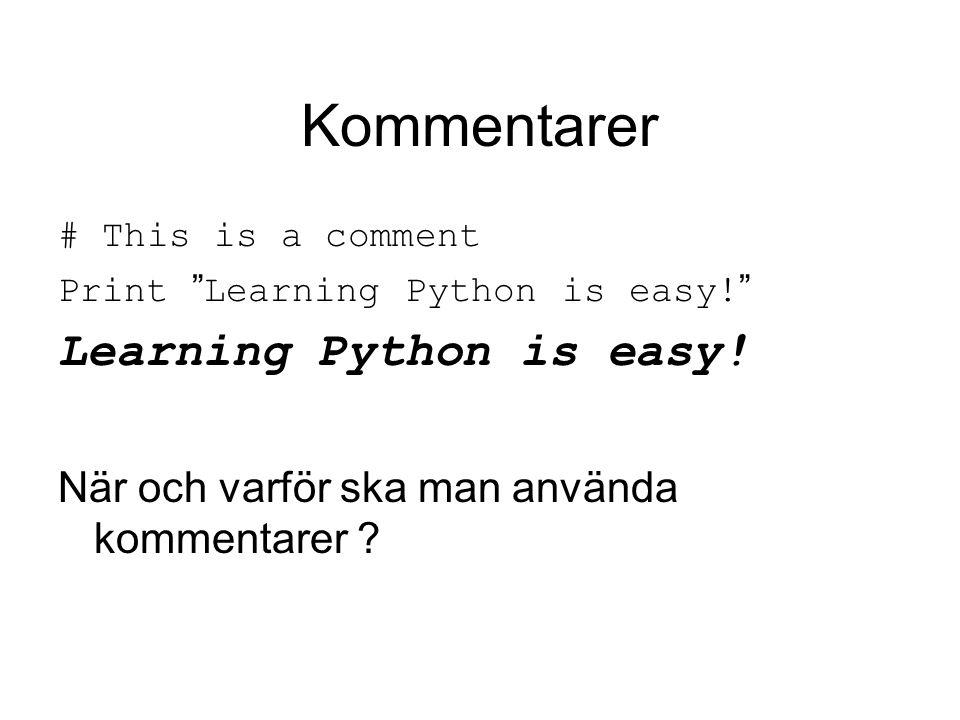 "Kommentarer # This is a comment Print "" Learning Python is easy! "" Learning Python is easy! När och varför ska man använda kommentarer ?"