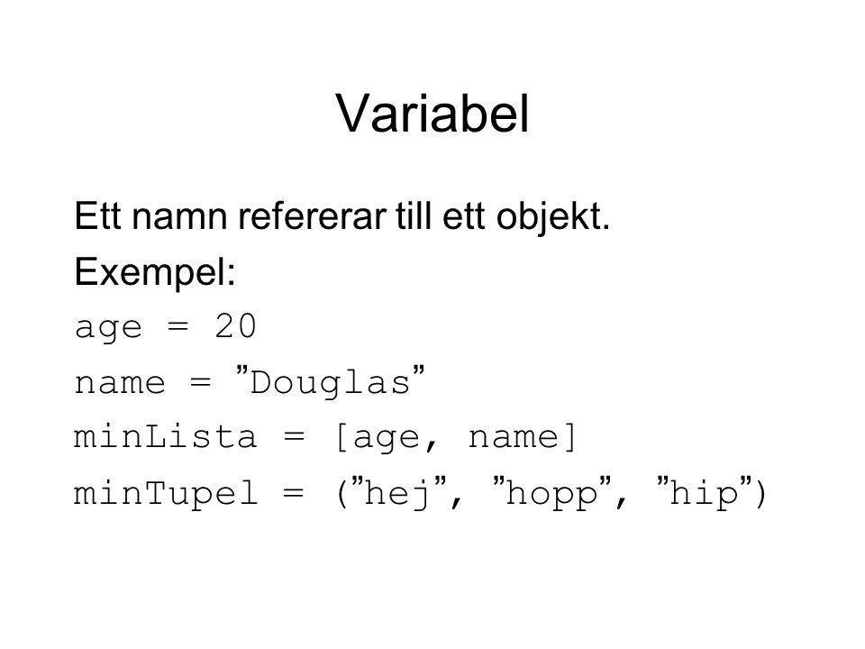 "Variabel Ett namn refererar till ett objekt. Exempel: age = 20 name = "" Douglas "" minLista = [age, name] minTupel = ( "" hej "", "" hopp "", "" hip "" )"