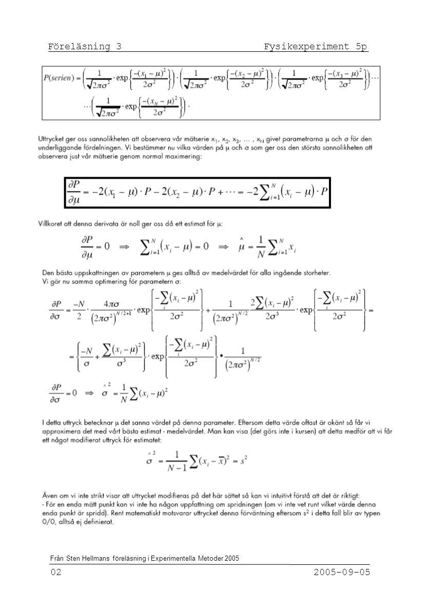 Föreläsning 3 Fysikexperiment 5p 02 2005-09-05 Från Sten Hellmans föreläsning i Experimentella Metoder 2005