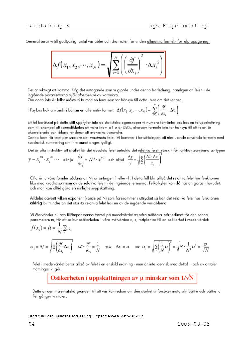 Föreläsning 3 Fysikexperiment 5p 04 2005-09-05 Utdrag ur Sten Hellmans föreläsning i Experimentella Metoder 2005