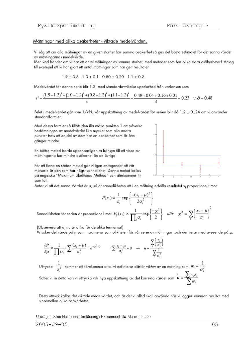Fysikexperiment 5p Föreläsning 3 2005-09-05 05 Utdrag ur Sten Hellmans föreläsning i Experimentella Metoder 2005